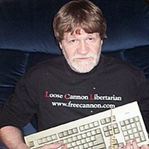 Garry Reed, the Loose Cannon Libertarian on the keyboard.